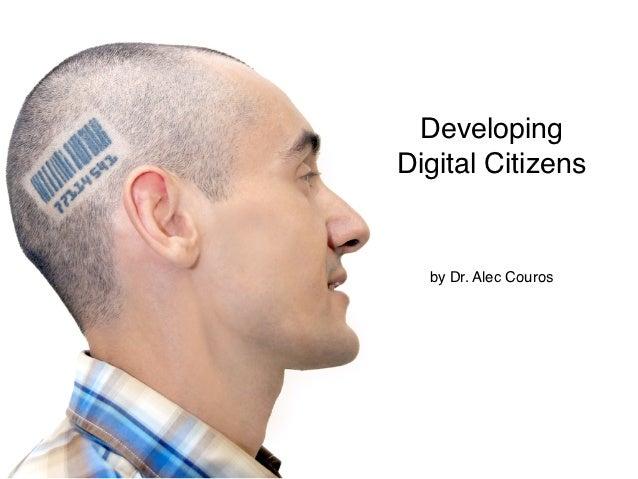 DevelopingDigital Citizens  by Dr. Alec Couros