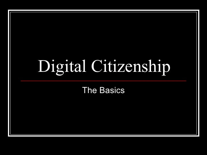 Digital Citizenship The Basics