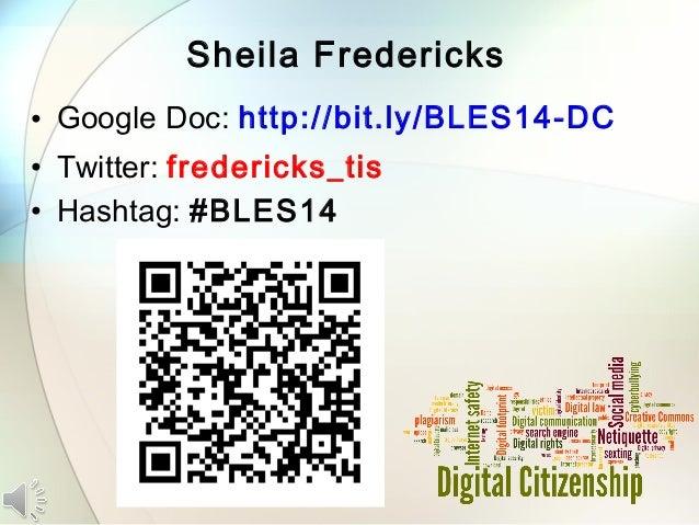 Sheila Fredericks • Google Doc: http://bit.ly/BLES14-DC • Twitter: fredericks_tis • Hashtag: #BLES14