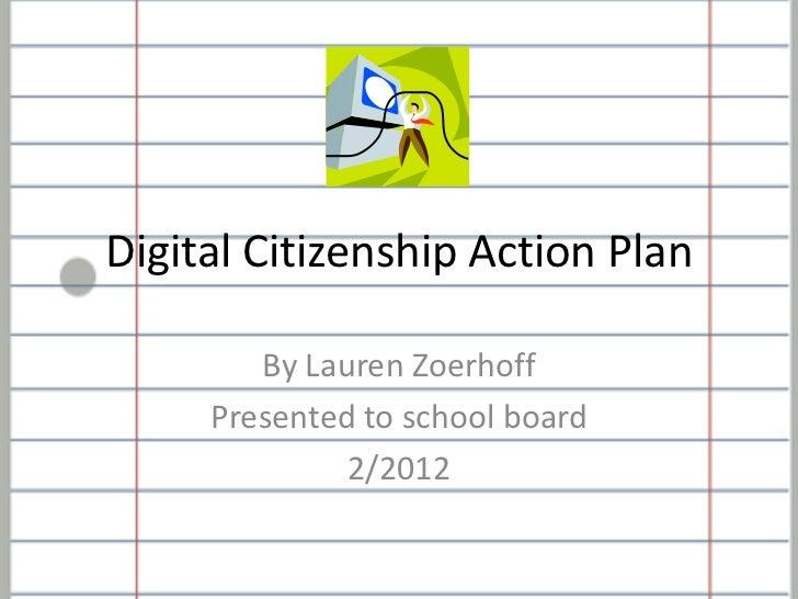 Digital Citizenship Action Plan        By Lauren Zoerhoff     Presented to school board              2/2012