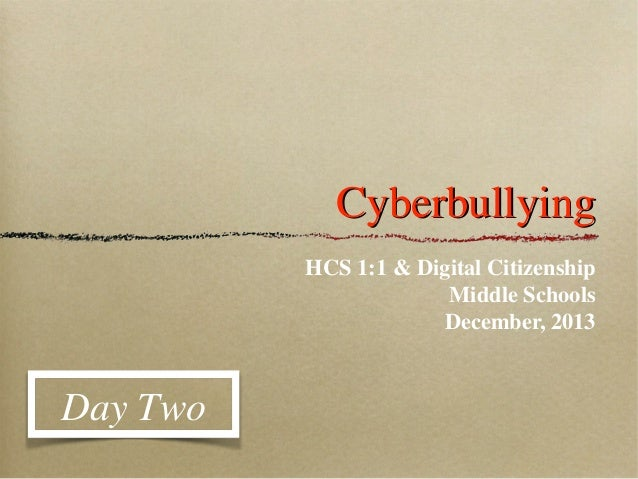 Cyberbullying HCS 1:1 & Digital Citizenship Middle Schools December, 2013  Day Two