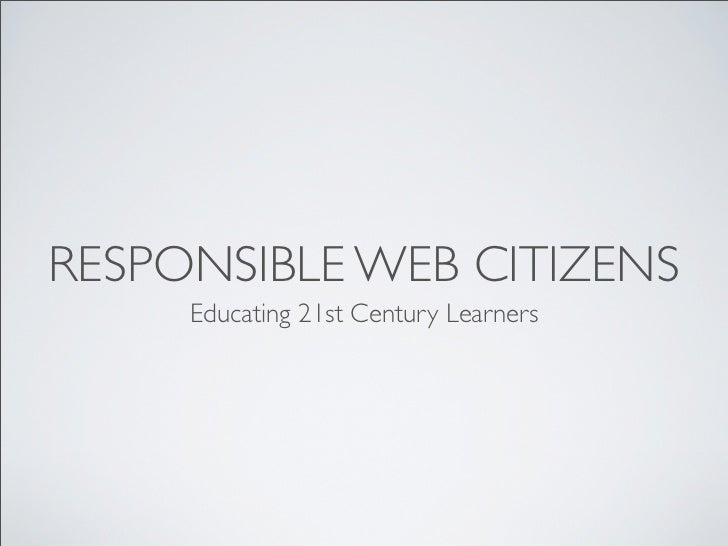 RESPONSIBLE WEB CITIZENS     Educating 21st Century Learners