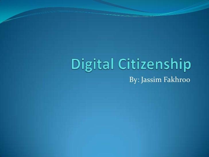 Digital Citizenship<br />By: Jassim Fakhroo<br />