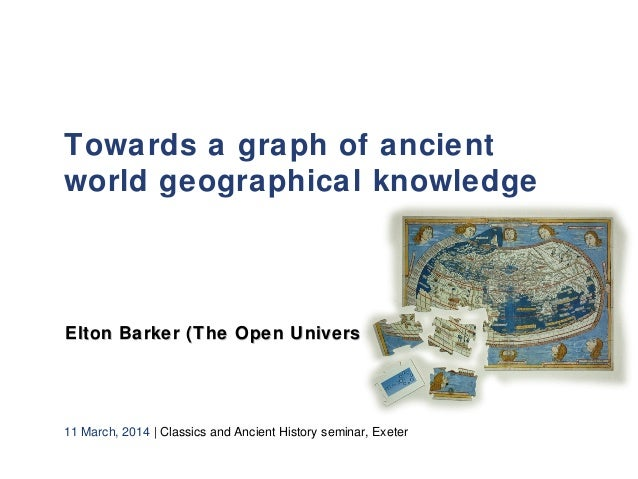 Towards a graph of ancient world geographical knowledge   Elton Barker (The Open University)Elton Barker (The Open Univers...