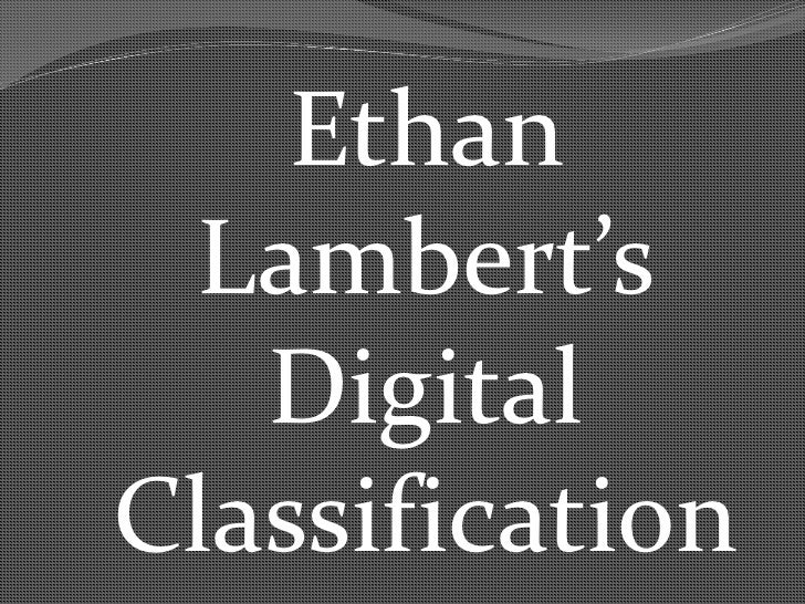 Ethan Lambert's<br />Digital <br />Classification<br />