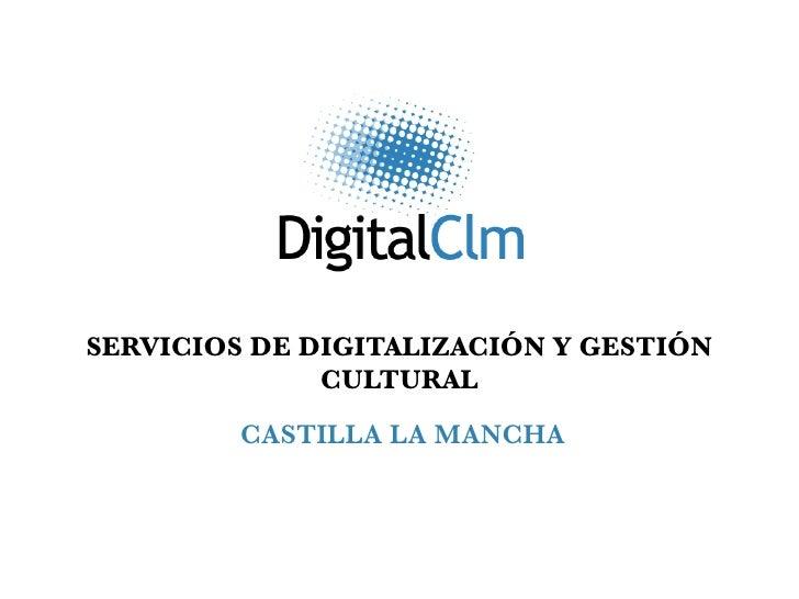 SERVICIOS DE DIGITALIZACIÓN Y GESTIÓN              CULTURAL         CASTILLA LA MANCHA