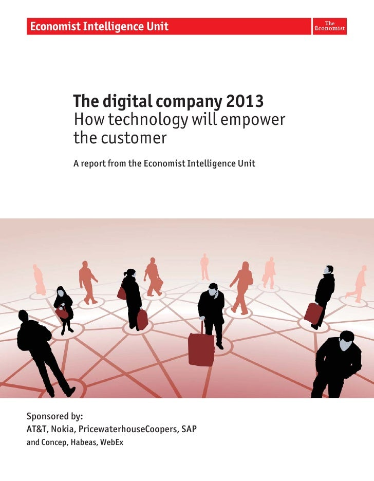 The digital company 2013            How technology will empower            the customer            A report from the Econo...