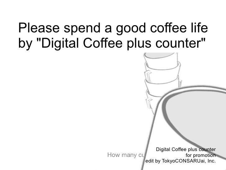 "Please spend a good coffee lifeby ""Digital Coffee plus counter""                          Digital Coffee plus counter      ..."