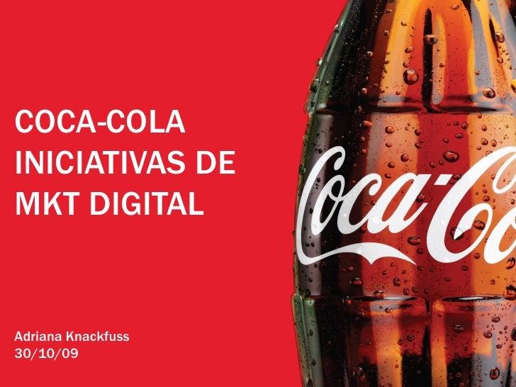 COCA-COLA INICIATIVAS DE MKT DIGITAL   Adriana Knackfuss 30/10/09