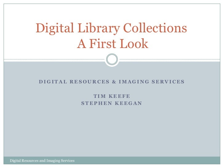 Digital Library Collections  A First Look<br />Digital Resources & Imaging Services<br />Tim Keefe<br />Stephen Keegan<br ...