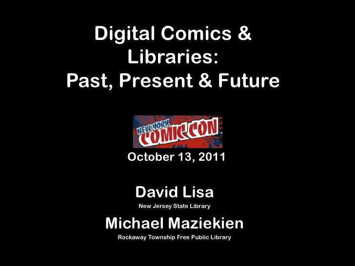 Digital Comics & Libraries:Past, Present & Future<br />October 13, 2011<br />David Lisa <br />New Jersey State Library<br ...