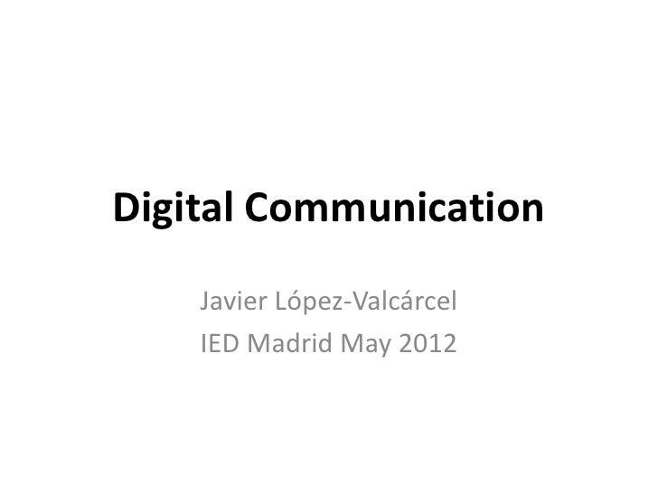 Digital Communications Javier Lopez Valcarcel IED Madrid May12