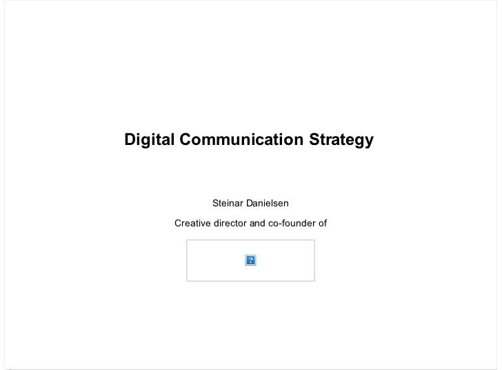 Digital Communication Strategy              Steinar Danielsen      Creative director and co-founder of