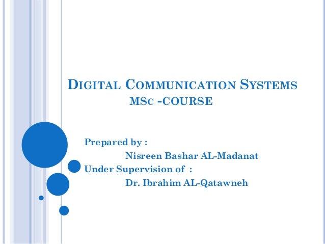 DIGITAL COMMUNICATION SYSTEMS MSC -COURSE Prepared by : Nisreen Bashar AL-Madanat Under Supervision of : Dr. Ibrahim AL-Qa...