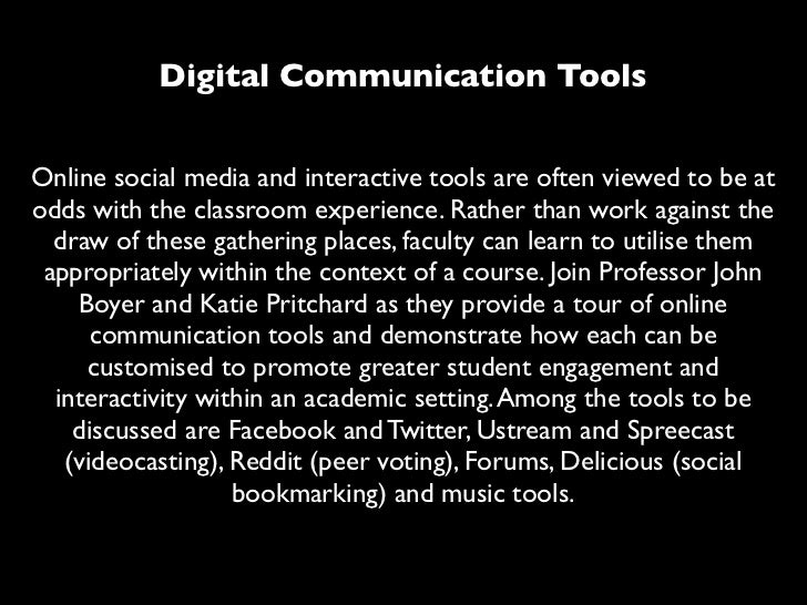 Digital Communication ToolsOnline social media and interactive tools are often viewed to be atodds with the classroom expe...