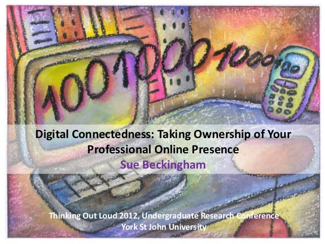 Digital Connectedness: Taking Ownership of Your          Professional Online Presence                Sue Beckingham  Think...