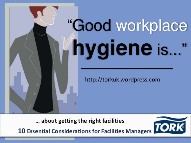 """Good workplace hygiene is..."" http://torkuk.wordpress.com … about getting the right facilities 10 Essential Consideration..."