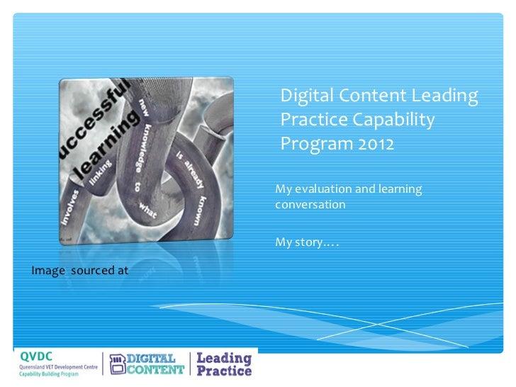 Digital Content Leading                   Practice Capability                   Program 2012                   My evaluati...