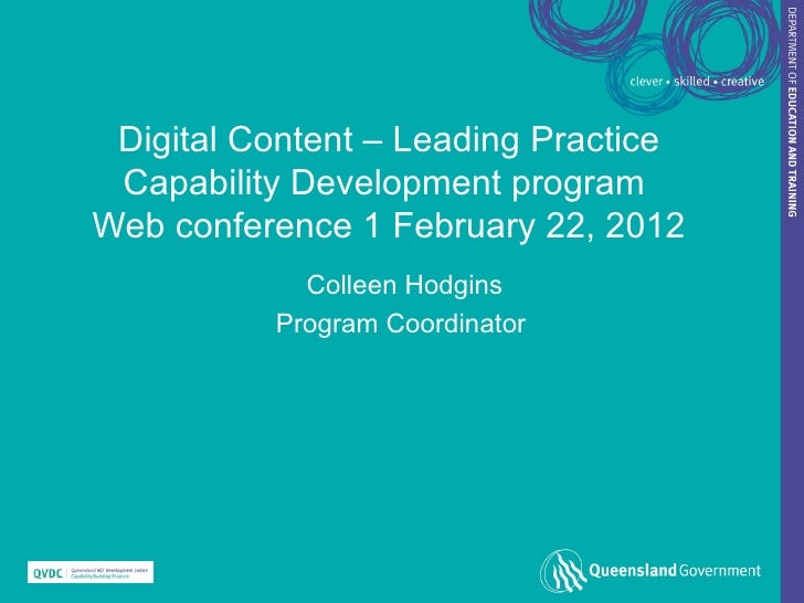 Digital Content – Leading Practice Capability Development programWeb conference 1 February 22, 2012            Colleen Hod...