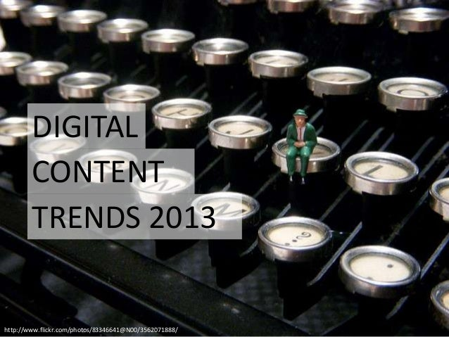 DIGITAL        CONTENT        TRENDS 2013http://www.flickr.com/photos/83346641@N00/3562071888/