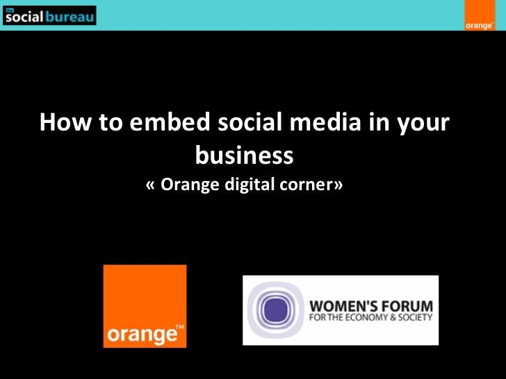 How to embed social media in your           business        « Orange digital corner»