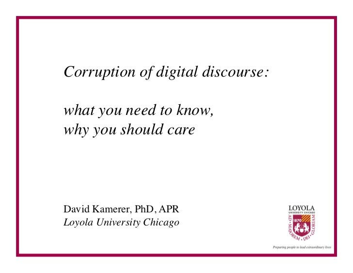 Corruption of digital discourse: what you need to know, why you should careDavid Kamerer, PhD, APRLoyola University Ch...