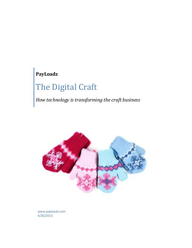 PayLoadzThe Digital CraftHow technology is transforming the craft businesswww.payloadz.com4/26/2013