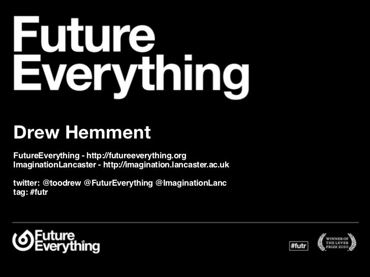 Drew HemmentFutureEverything - http://futureeverything.orgImaginationLancaster - http://imagination.lancaster.ac.uktwitter...