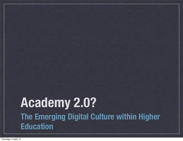 Academy 2.0?                       The Emerging Digital Culture within Higher                       EducationThursday, 4 A...