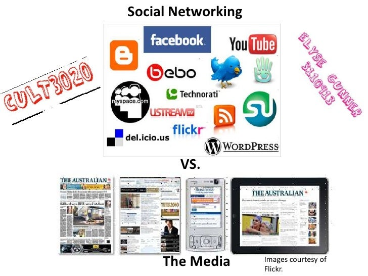 Social Networking       VS.     The Media      Images courtesy of                    Flickr.
