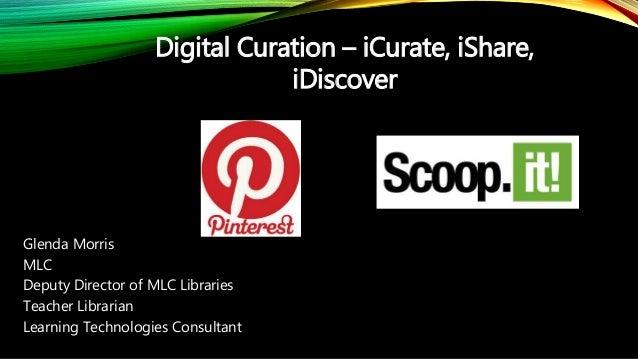 Glenda Morris MLC Deputy Director of MLC Libraries Teacher Librarian Learning Technologies Consultant Digital Curation – i...