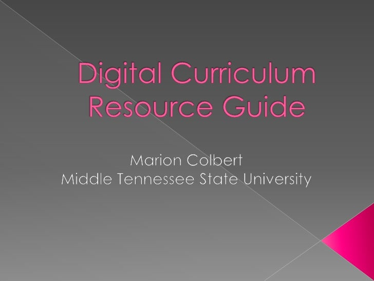 Digital CurriculumResource Guide<br />Marion Colbert<br />Middle Tennessee State University<br />