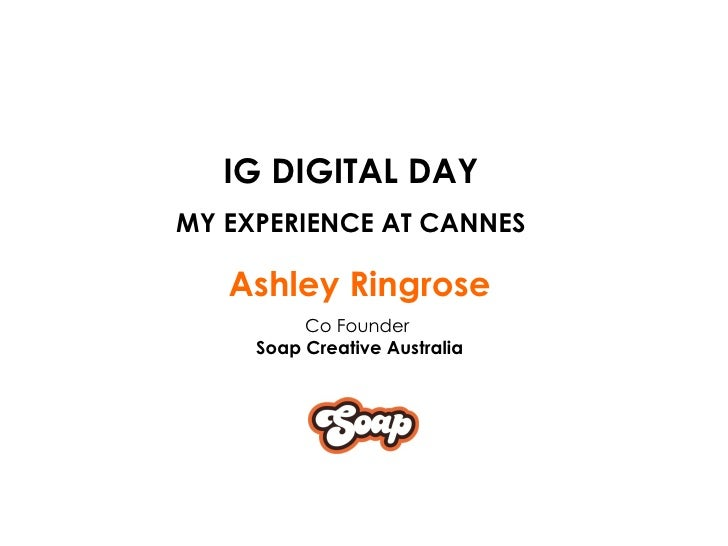 IG DIGITAL DAY MY EXPERIENCE AT CANNES Ashley Ringrose Co Founder  Soap Creative Australia
