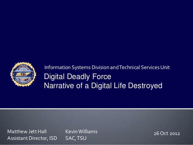 Information Systems Division and Technical Services Unit                Digital Deadly Force                Narrative of a...