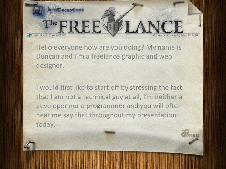 Hello everyone how are you doing? My name is Duncan and I'm a freelance graphic and web designer.  I would first like to s...