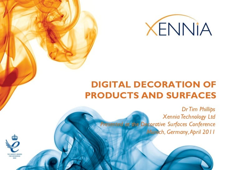 DIGITAL DECORATION OFPRODUCTS AND SURFACES                                    Dr Tim Phillips                            X...