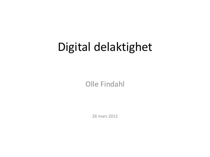 Digital delaktighet Olle Findahl Fungerande Medier & Digidel 2013 26 mars 2012