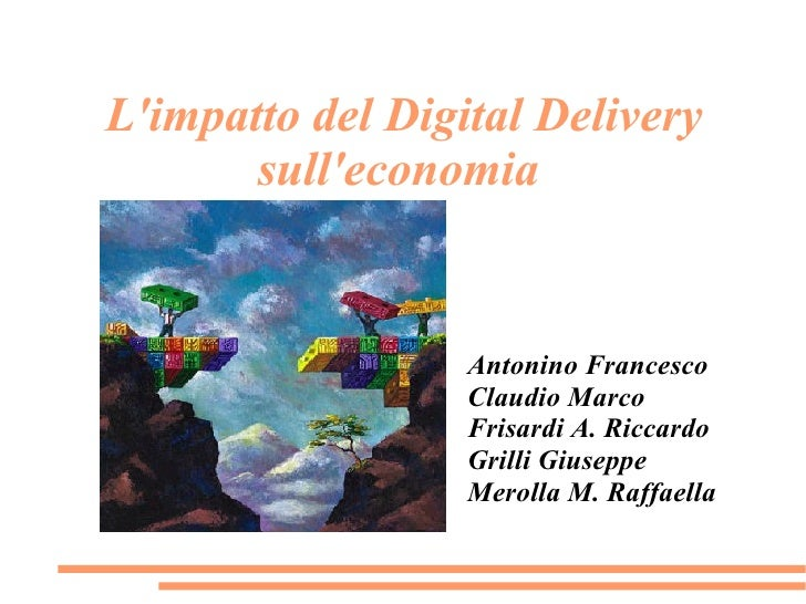 L'impatto del Digital Delivery        sull'economia                     Antonino Francesco                   Claudio Marco...