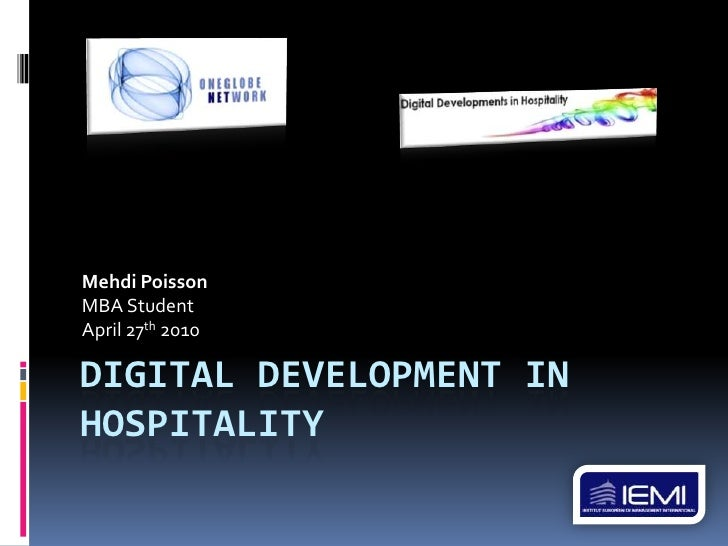 Digital development in hospitality<br />Mehdi Poisson<br />MBA Student<br />April 27th 2010<br />