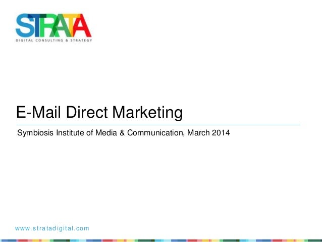 www.stratadigital.com Symbiosis Institute of Media & Communication, March 2014 E-Mail Direct Marketing