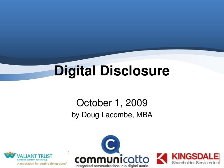 Digital Disclosure<br />October 1, 2009<br />by Doug Lacombe, MBA<br />