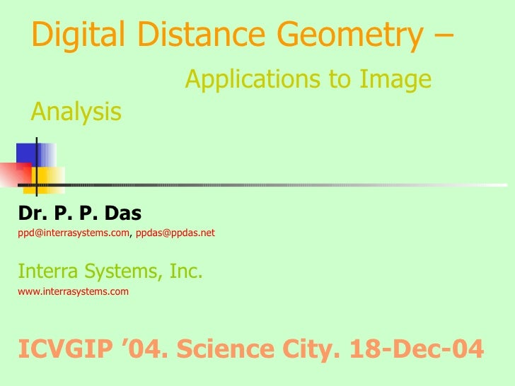 Digital Distance Geometry –   Applications to Image Analysis Dr. P. P. Das [email_address] ,  [email_address]   Interra Sy...