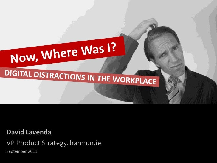 Now, Where Was I?<br />Digital Distractions in the Workplace<br />