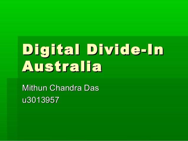 Digital Divide-InDigital Divide-In AustraliaAustralia Mithun Chandra DasMithun Chandra Das u3013957u3013957