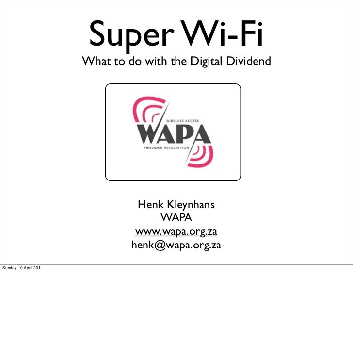 Super Wi-Fi                       What to do with the Digital Dividend                                 Henk Kleynhans     ...