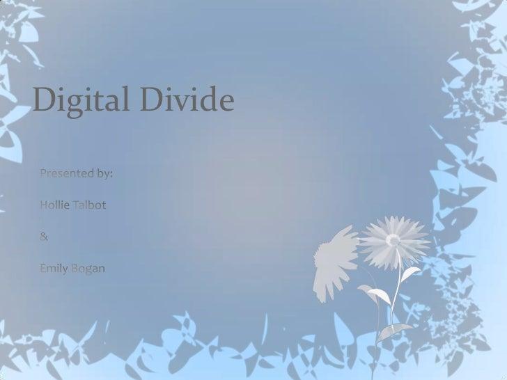 Digital Divide<br />Presented by:<br />Hollie Talbot<br />& <br />Emily Bogan<br />