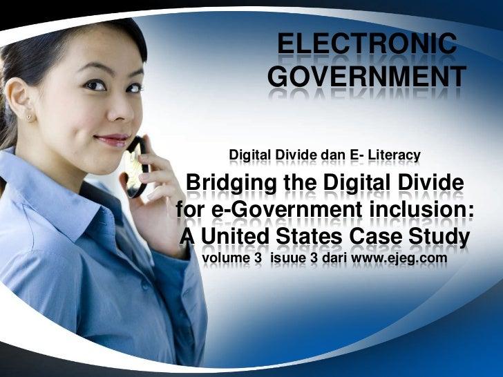 ELECTRONIC          GOVERNMENT     Digital Divide dan E- Literacy Bridging the Digital Dividefor e-Government inclusion:A ...