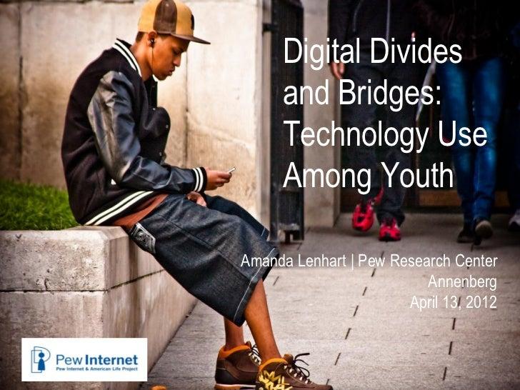 Digital Divides     and Bridges:     Technology Use     Among YouthAmanda Lenhart | Pew Research Center                   ...