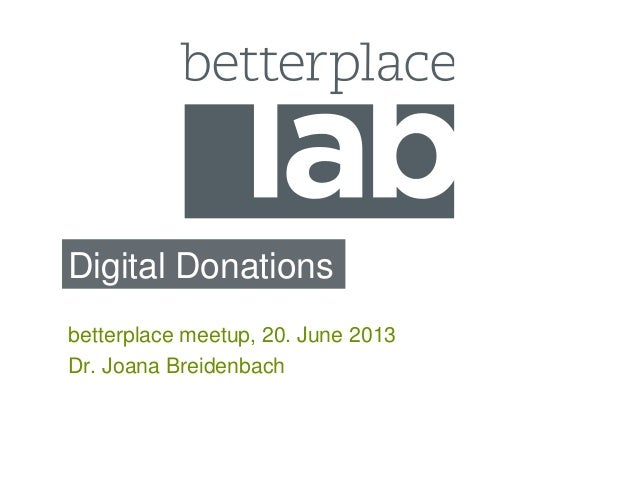 Digital Donationsbetterplace meetup, 20. June 2013Dr. Joana Breidenbach