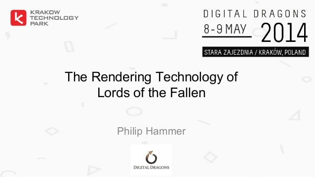 The Rendering Technology of Lords of the Fallen Philip Hammer